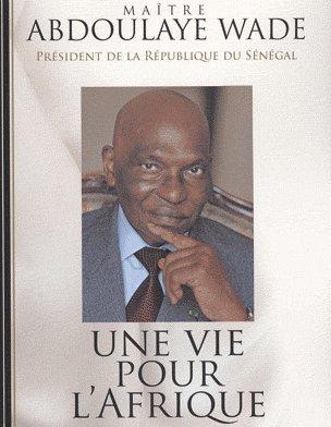'' Une vie pour l'Afrique '', '' un témoignage sur mon itinéraire en toute simplicité '', selon Abdoulaye Wade