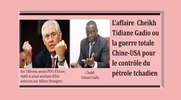 Enquête: l'affaire Cheikh Tidiane Gadio ou la guerre totale Chine-USA pour le contrôle du pétrole tchadien