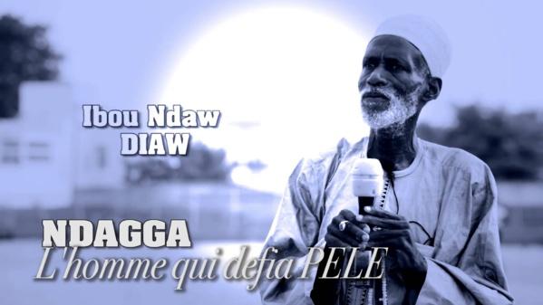 Documentaire : Ibou Ndaw Diaw Ndagga, l'homme qui défia Pelé