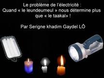 Le problème de l'électricité : Quand « le leundeumeul » nous détermine plus que « le taakal» ! Par Serigne khadim Gaydel Lô