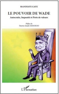 Vient de paraître :LE POUVOIR DE WADE  Autocratie, impunité et perte de valeurs