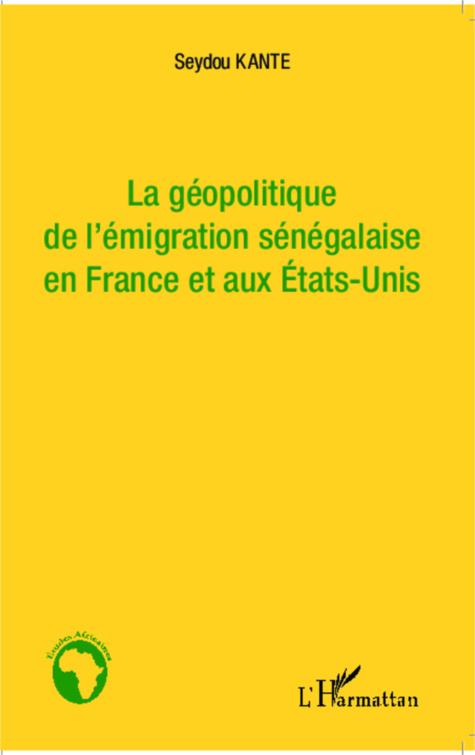 """Parution : une plongée dans la """"Géopolitique de l'émigration sénégalaise en France et aux Etats-Unis"""" de Seydou KANTE"""