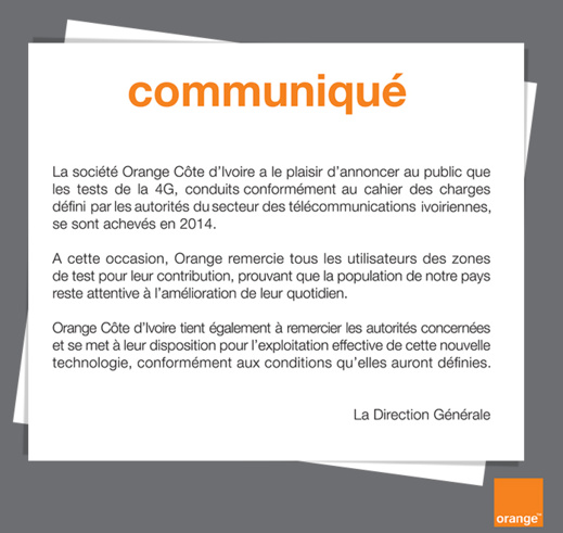 En Côte d'Ivoire, l'opérateur Orange, une fois la phase test finie, a publié un communiqué (voir ci-contre fac-similé) dans lequel il dit être à l'écoute des autorités pour connaître les conditions définies pour exploiter la 4 G.
