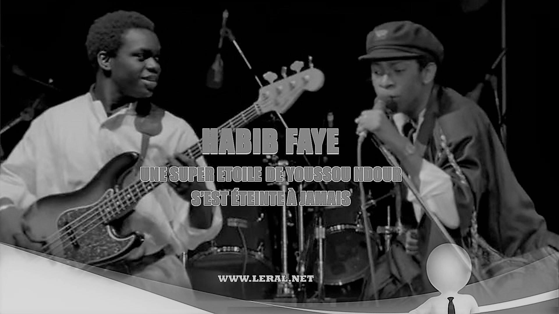 Habib Faye, une Super Etoile de Youssou Ndour s'est éteinte à jamais (Hommage Leral.net)