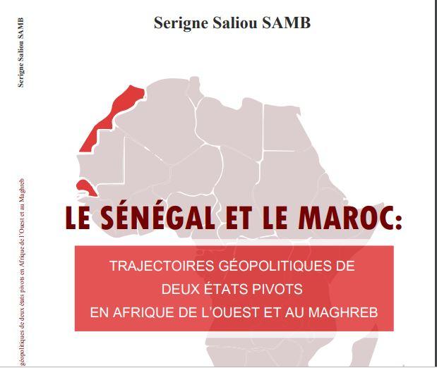 « Le Sénégal et le Maroc : Trajectoires géopolitiques de deux Etas pivots en Afrique de l'Ouest et au Maghreb », le nouveau livre du Dr Serigne Saliou Samb