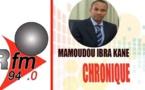 Audio – La chronique de Mamadou Ibra Kane du vendredi 07 juillet 2017 !
