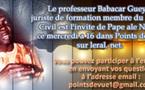 Le professeur Babacar Gueye, juriste de formation membre du Forum Civil est l'invite de Pape ale Niang ce JEUDI a 16h dans Points de vue sur leral. net.