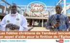 VIDEO - Les fidèles chrétiens de Yembeul lancent un appel d'aide pour la finition de l'église