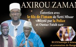 Axirou zaman s'entretient avec le fils de l'imam de ñetti mbâr violenté par la police et O Fatah Sar
