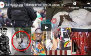 Le Khalife des Tidianes prédit une 3e vague, le policer radié brise le silence, Boubacar Sèye...