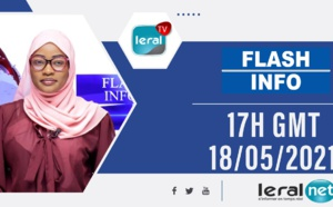 FLASH INFOS -17H GMT DE CE 18/ 05/ 2021 - PR: MARIAMA SYLLA DIOUF