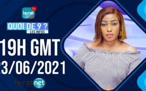 🔴QUOI DE 9 ? LES INFOS 19H GMT - CE 23 / 06 /2021 - PR: FATIMA COULIBALY- #LERALTV