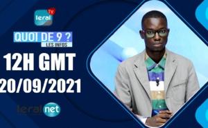QUOI DE 9 ? LES INFOS 12H GMT - CE  20/09/ 2021 - PR: ASSANE SARR - #LERALTV