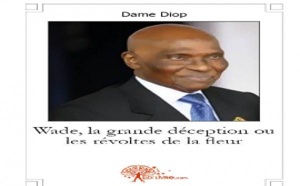 « Wade, la grande déception…», livre  de Dame Diop préfacé par Adama Gaye (journaliste-chroniqueur), 314 pages